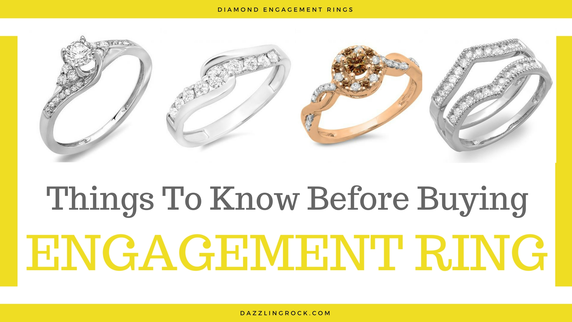 Things To Know Before Buying Your Engagement Ring - dazzling rock