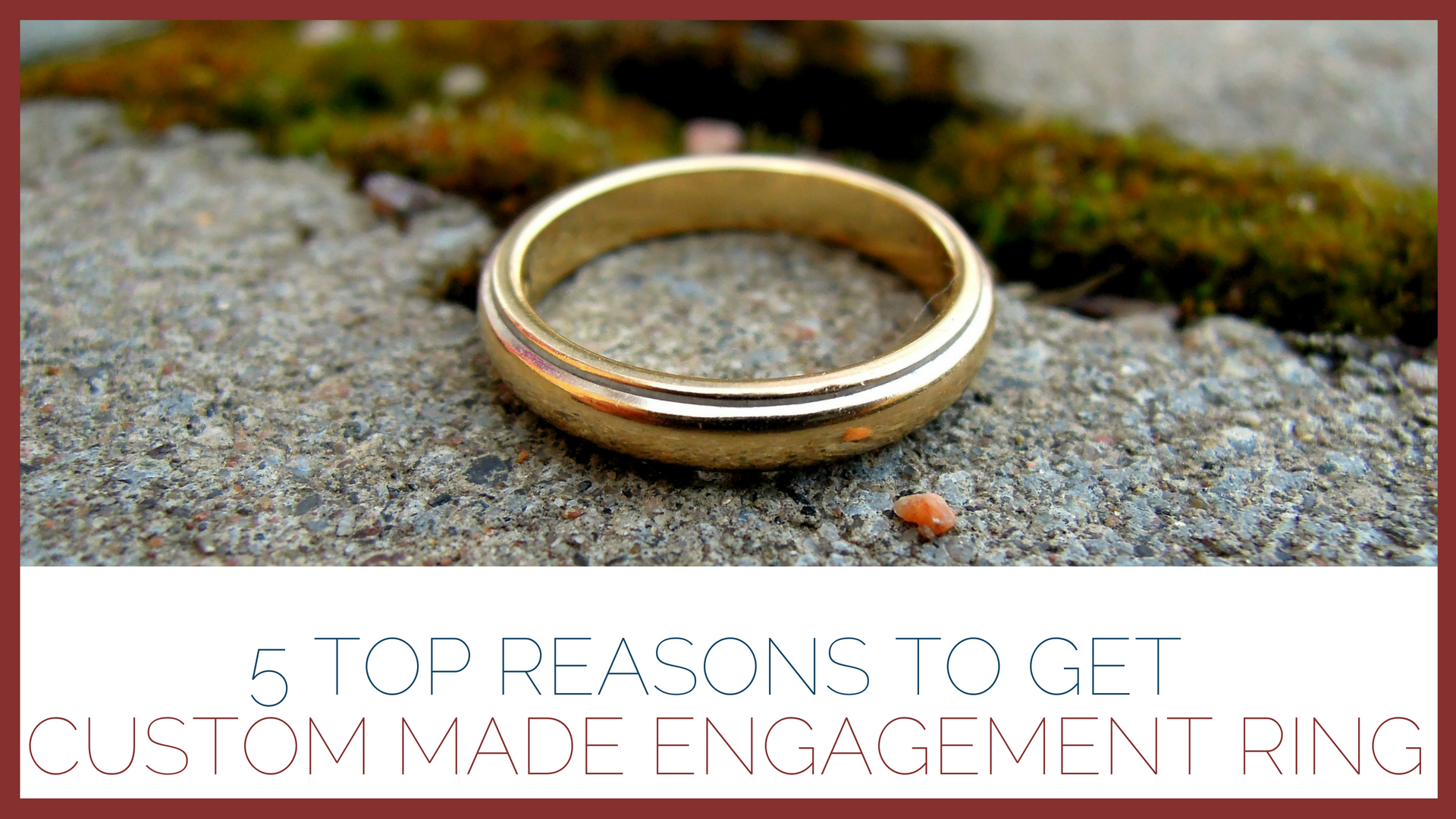 5 Top Reasons to Get Custom Made Engagement Ring